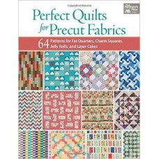 Perfect Quilts for Precut Fabri